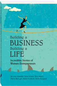 Building a Business, Building a Life: Incredible Stories of Women Entrepreneurs